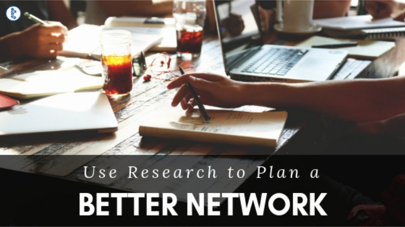 Using Research and Planning to Build a Better Network