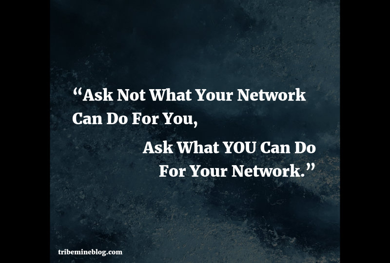 ask not what your network can do for you but what you can do for your network